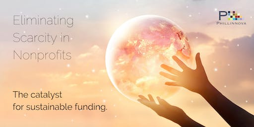 Eliminating Scarcity in Nonprofits: The Catalyst for Sustainable Funding