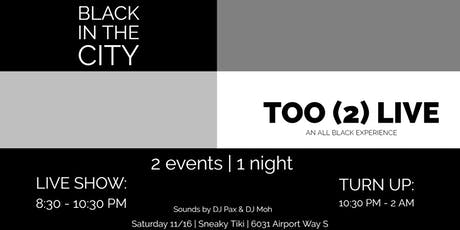Black in the City Presents: Too (2)Live Show & Afterparty tickets