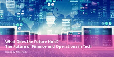 What Does the Future Hold? The Future of Finance & Operations in Tech