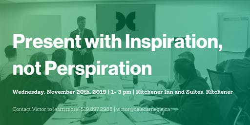Present with Inspiration, not Perspiration - Kitchener