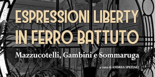 Espressioni Liberty in ferro battuto. Mazzucotelli, Gambini e Sommaruga
