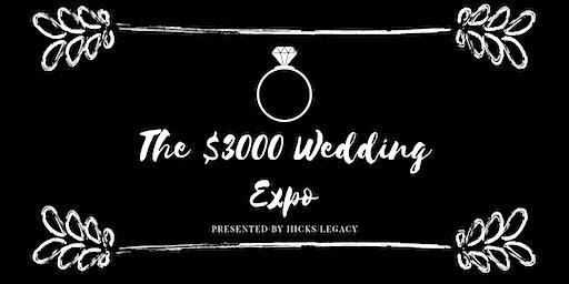 Hicks Legacy Presents : The $3,000 Wedding Expo