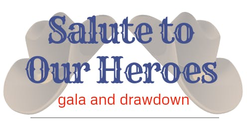 Salute to Our Heroes Gala and Drawdown