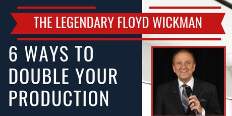 6 Ways to Double Your Production with Floyd Wickman tickets