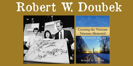"Robert W. Doubek - ""Creating the Vietnam Veterans Memorial"""