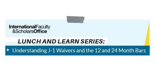 Lunch and Learn: Understanding J1 Waivers and the 12 and 24 Month Bars