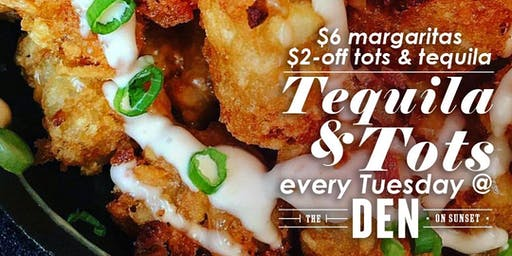 Tequila & Tots Every Tuesday at The Den!
