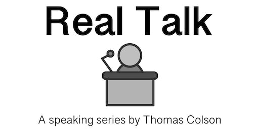 Real Talk - A speaking series by Thomas Colson
