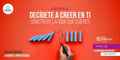 GDL J. DECÍDETE A CREER EN TI. Construye la vida que quieres