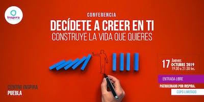 Puebla. Decídete a Creer en Ti: Construye la vida que quieres