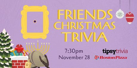 Friends Christmas Trivia - Nov 28, 7:30pm - Boston Pizza YYC  tickets
