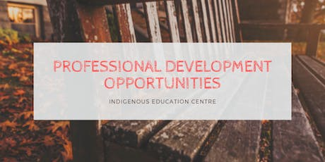 Professional Development Opportunities - Indigenous Education tickets