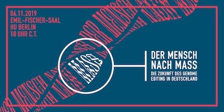 Der Mensch nach Maß - Die Zukunft des Genome Editing in Deutschland tickets