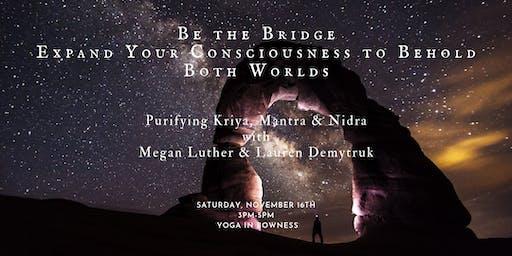 Be the Bridge: Purifying Kriya, Mantra & Nidra Practice