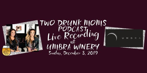 Two Drunk Moms Podcast LIVE! at Umbra Winery