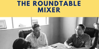 The Roundtable Mixer: Networking. Problem-Solving. Action-Oriented