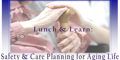 Lunch & Learn: Safety & Care Planning for Aging Life