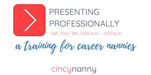 CincyNanny Training | Presenting Professionally | Nov...