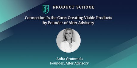 Connection Is the Cure: Creating Viable Products by Founder of Alter Advisory tickets
