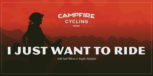 Campfire Cycling presents I Just Want to Ride