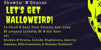 Showin' M'Groin: Let's Get Halloweird!