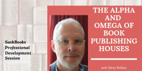 The Alpha and Omega of Publishing with Glenn Rollans  -Nov. 29,  Saskatoon tickets