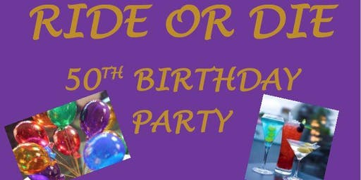 RIDE OR DIE 50th BIRTHDAY PARTY