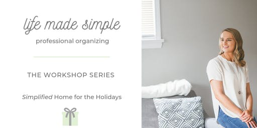 Life Made Simple-The Workshop Series: Simplified Home for the Holidays