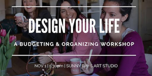 Design Your Life: A Budgeting and Organizing Workshop