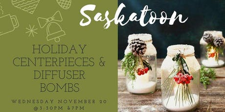 Saskatoon Holiday Centerpieces & Diffuser Bombs tickets