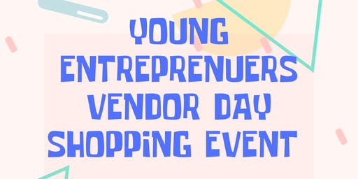 Young Entreprenuers Vendor Day Shopping Event