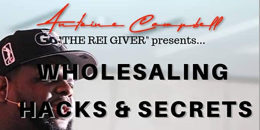 Wholesaling Hacks and Secrets Workshop  * Free  event*