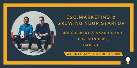 D2C, Marketing & Growing your Startup w/ Craig & Akash, Co-Founders Care/of tickets