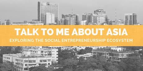 TALK TO ME ABOUT ASIA: Exploring the Social Entrepreneurship Ecosystem tickets