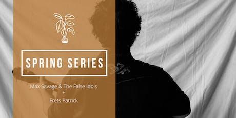 Spring Series | Max Savage & The False Idols + Frets Patrick tickets