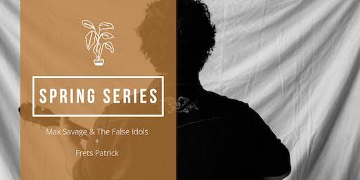 Spring Series | Max Savage & The False Idols + Frets Patrick