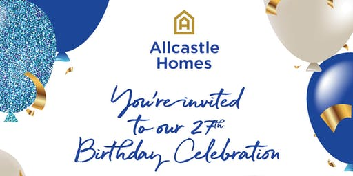 Allcastle Homes 27th Birthday Celebration + New Display Home Opening