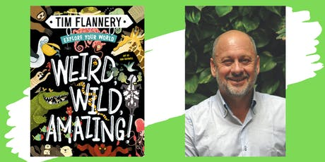 Explore Your World: Weird, Wild, Amazing! with Tim Flannery tickets