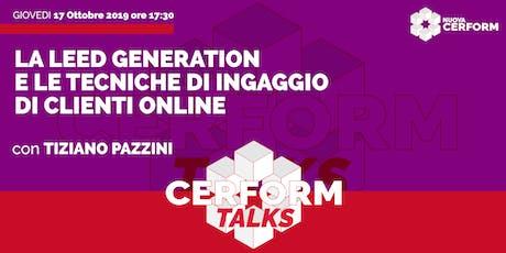 #CerformTalks - La Leed Generation e le tecniche di ingaggio di clienti online biglietti