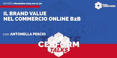 #CerformTalks - il Brand Value nel Commercio online B2B  biglietti