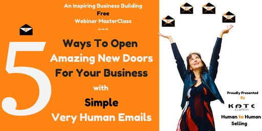 5 Ways to Open Amazing New Doors for Your Business w/Simple, Very Human Emails -  FREE WEBINAR (Business Networking, Networking)