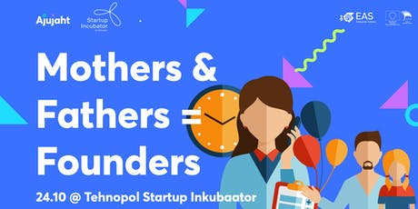 Ajujaht x Tehnopol: Mothers (and fathers) are the best leaders & founders tickets