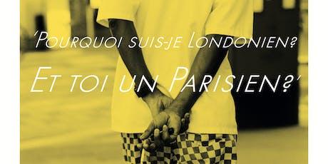 Vernissage, photography: Pourquoi suis-je Londonien? Et toi un Parisien? billets
