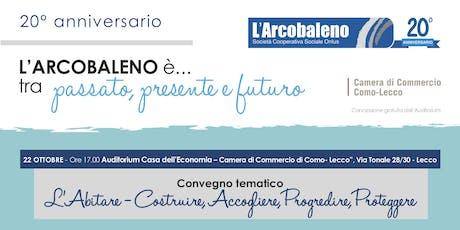 20° anniversario L'Arcobaleno - Convegno tematico L'Abitare biglietti
