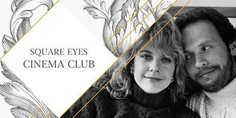 Square Eyes Cinema Club - When Harry Met Sally tickets