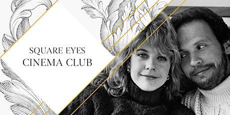 Square Eyes Cinema Club - When Harry Met Sally tickets