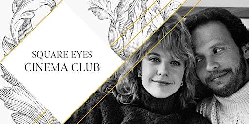 Square Eyes Cinema Club - When Harry Met Sally