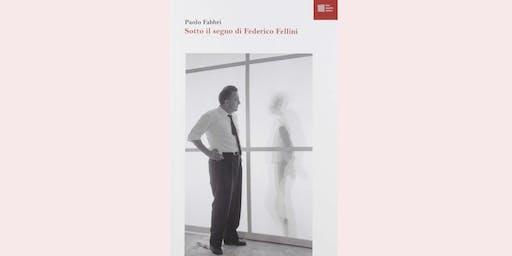 Sotto il segno di Federico Fellini, presentazione del libro di Paolo Fabbri