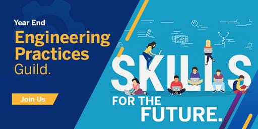 Year End Engineering Practices Guild - Skills for the future