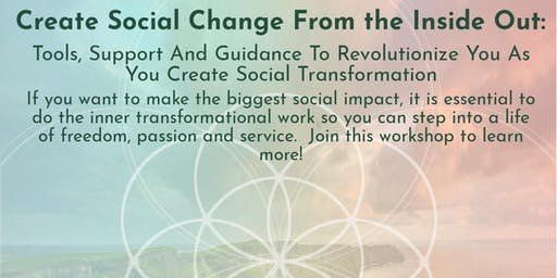 Create Social Change:Tools To Revolutionize You&The World COMPLIMENTARY SES